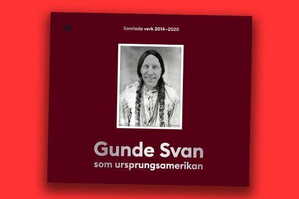 Gunde Svan som ursprungsamerikan – samlade verk 2014–2020